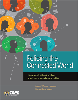 Image for Policing the Connected World: Using social network analysis in police-community partnerships