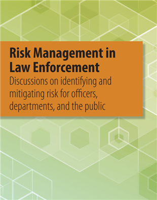 Image for Risk Management in Law Enforcement: Discussions on Identifying and Mitigating Risk for Officers, Departments, and the Public