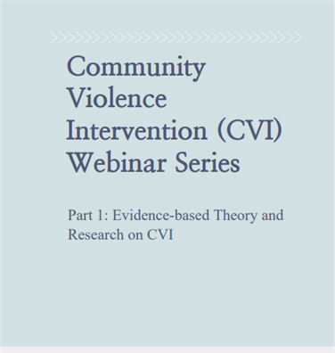 Image for Community Violence Intervention (CVI) Webinar Series Part 1: Evidence-based Theory and Research on CVI