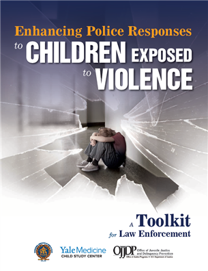 Image for Enhancing Law Enforcement Response to Children Exposed to Violence - A Toolkit for Law Enforcement