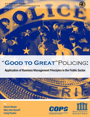 Image for Good to Great Policing: Application of Business Management Principles in the Public Sector