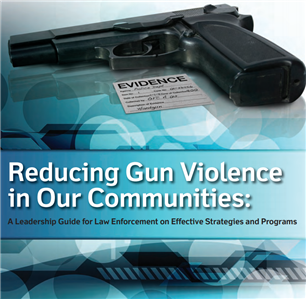 Image for Reducing Gun Violence in Our Communities: A Leadership Guide for Law Enforcement on Effective Strategies and Programs