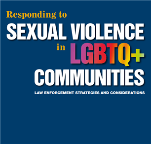 Image for Responding to Sexual Violence in LGBTQ+ Communities: Law Enforcement Strategies and Considerations