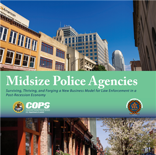 Image for Midsize Police Agencies - Surviving, Thriving, and Forging a New Business Model for Law Enforcement in a Post-Recession Economy