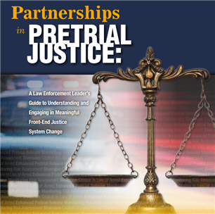 Image for Partnerships in Pretrial Justice: A Law Enforcement Leader's Guide to Understanding and Engaging in Meaningful Front-End Justice System Change