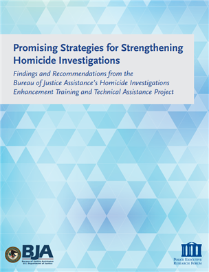 Image for Promising Strategies for Strengthening Homicide Investigations: Findings and Recommendations From the Bureau of Justice Assistance's Homicide Investigations Enhancement Training and Technical Assistance Project