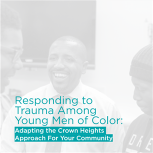 Image for Responding to Trauma Among Young Men of Color: Adapting the Crown Heights Approach For Your Community